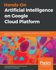 Hands-On Artificial Intelligence on Google Cloud Platform