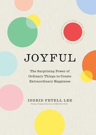 Joyful  The surprising power of ordinary things to create extraordinary happiness