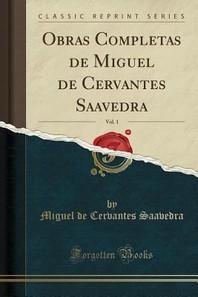 Obras Completas de Miguel de Cervantes Saavedra, Vol. 1 (Classic Reprint)