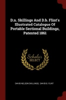 D.N. Skillings and D.B. Flint's Illustrated Catalogue of Portable Sectional Buildings, Patented 1861