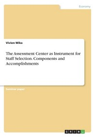 The Assessment Center as Instrument for Staff Selection. Components and Accomplishments