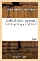 Emile Chretien, Consacre A L'Utilite Publique. Volume 4 = A0/00mile Chra(c)Tien, Consacra(c) A L'Utilita(c) Publique. Volume 4