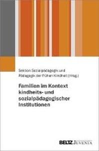 Familien im Kontext kindheits- und sozialpaedagogischer Institutionen