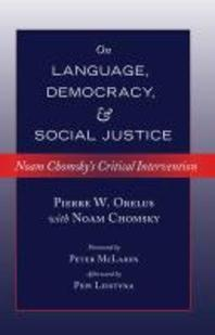On Language, Democracy, and Social Justice; Noam Chomsky's Critical Intervention- Foreword by Peter McLaren- Afterword by Pepi Leistyna