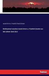 Briefwechsel zwischen Jacob Grimm u. Friedrich Graeter aus den Jahren 1810-1813