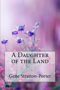A Daughter of the Land Gene Stratton-Porter