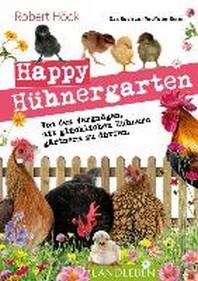 """Happy Huehnergarten . Das zweite Buch zur YouTube-Serie """"Happy Huhn"""""""