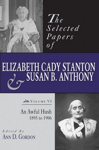 The Selected Papers of Elizabeth Cady Stanton and Susan B. Anthony, 6