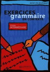 Exercices de grammaire en contexte, niveau intermediaire (Livre de l'eleve)
