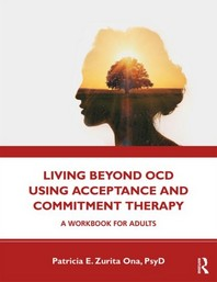 Living Beyond Ocd Using Acceptance and Commitment Therapy