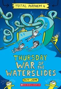 Thursday - War of the Waterslides (Total Mayhem #4)