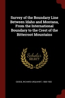 Survey of the Boundary Line Between Idaho and Montana, from the International Boundary to the Crest of the Bitterroot Mountains