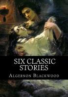 Algernon Blackwood, Six classic stories