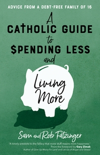 A Catholic Guide to Spending Less and Living More
