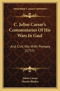 C. Julius Caesar's Commentaries Of His Wars In Gaul