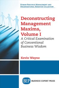 Deconstructing Management Maxims, Volume I