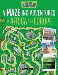 A-Maze-Ing Adventures in Africa and Europe