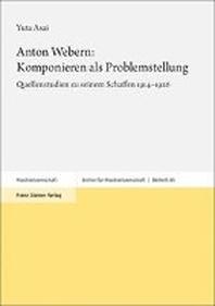 Anton Webern: Komponieren als Problemstellung