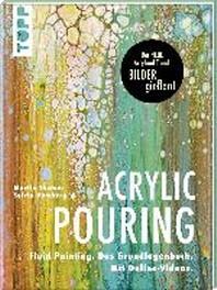 Acrylic Pouring. Der neue Acrylmal-Trend: BILDER giessen!