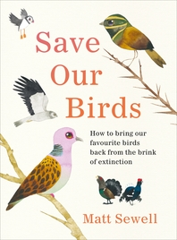 Save Our Birds: How to bring our favourite birds back from the brink of extinction