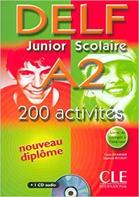 DELF Junior Scolaire A2 : 200 activites : nouveau diplome (+1 CD audio)