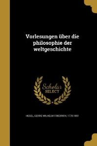 Vorlesungen Uber Die Philosophie Der Weltgeschichte