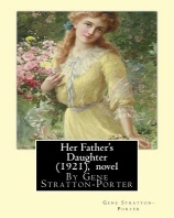 Her Father's Daughter (1921), By Gene Stratton-Porter A NOVEL