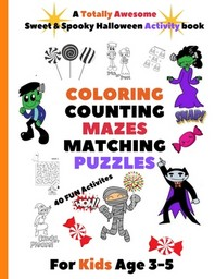 A Totally Awesome Sweet & Spooky Halloween Activity Book. COLORING COUNTING MAZES MATCHING PUZZLES 40 Fun Activities For Kids age 3-5.