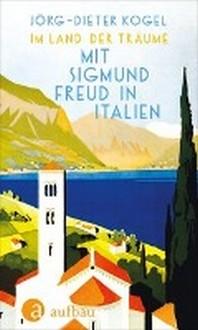 Im Land der Traeume. Mit Sigmund Freud in Italien
