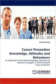 Cancer Prevention Knowledge, Attitudes and Behaviours