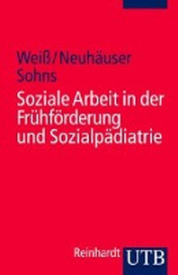 Soziale Arbeit in der Fruehfoerderung und Sozialpaediatrie