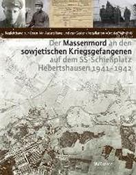 Der Massenmord an den sowjetischen Kriegsgefangenen auf dem SS-Schiessplatz Hebertshausen 1941-1942