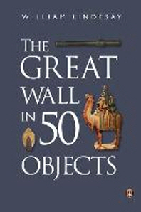 The Great Wall in 50 Objects