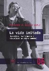 La Vida Imitada. Narrativa, Performance y Visualidad en Pedro Lemebel