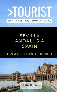 Greater Than a Tourist- Sevilla Andalusia Spain