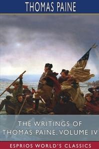 The Writings of Thomas Paine, Volume IV (Esprios Classics)