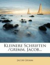 Kleinere Schriften Von Jacob Grimm, Vierter Band