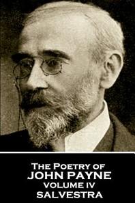 John Payne - The Poetry of John Payne - Volume IV