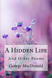 A Hidden Life and Other Poems George MacDonald