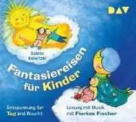 Fantasiereisen fuer Kinder - Entspannung fuer Tag und Nacht