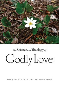The Science and Theology of Godly Love