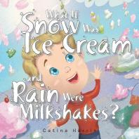 What If Snow Was Ice Cream and Rain Were Milkshakes?