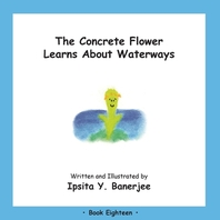 The Concrete Flower Learns About Waterways