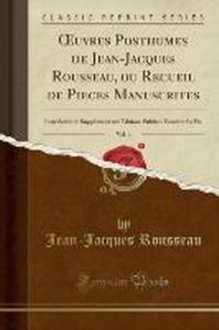 Oeuvres Posthumes de Jean-Jacques Rousseau, Ou Recueil de Pieces Manuscrites, Vol. 4