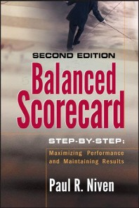 Balanced Scorecard Step-By-Step :  Maximizing Performance and Maintaining Results