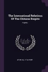 The International Relations of the Chinese Empire; Volume 1