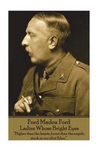 Ford Madox Ford - Ladies Whose Bright Eyes