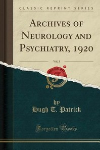 Archives of Neurology and Psychiatry, 1920, Vol. 3 (Classic Reprint)