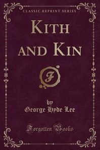 Kith and Kin (Classic Reprint)