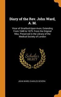 Diary of the Rev. John Ward, A. M.
